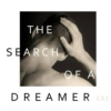 THE SEARCH OF A DREAMER