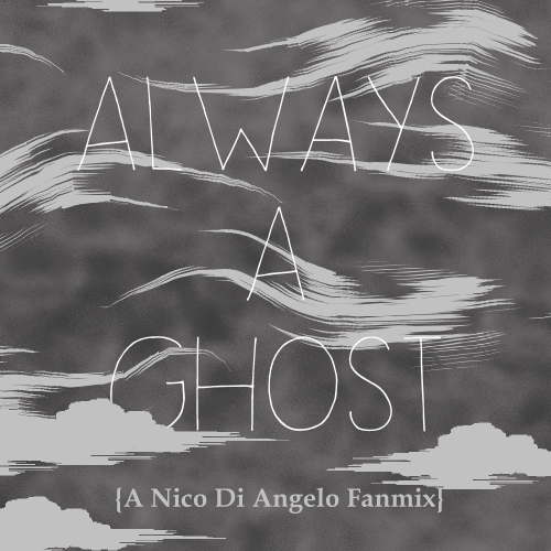 Always A Ghost: A Nico Di Angelo Fanmix