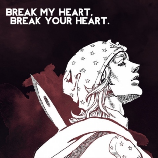 break my heart, break your heart.