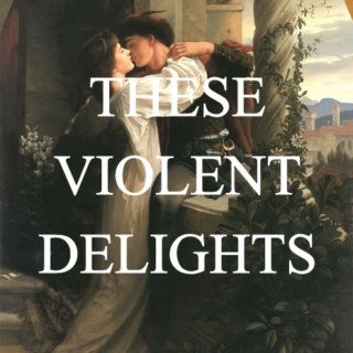 these violent delights | a romeo + juliet mix
