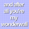 and after all you're my wonderwall
