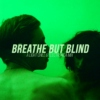breathe but blind