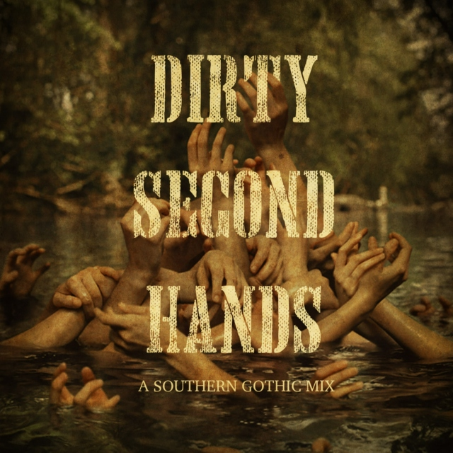 Dirty Second Hands: A Southern Gothic Mix