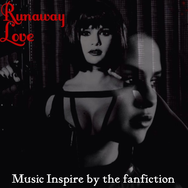 Runaway Love (Music Inspire by the fanfiction)