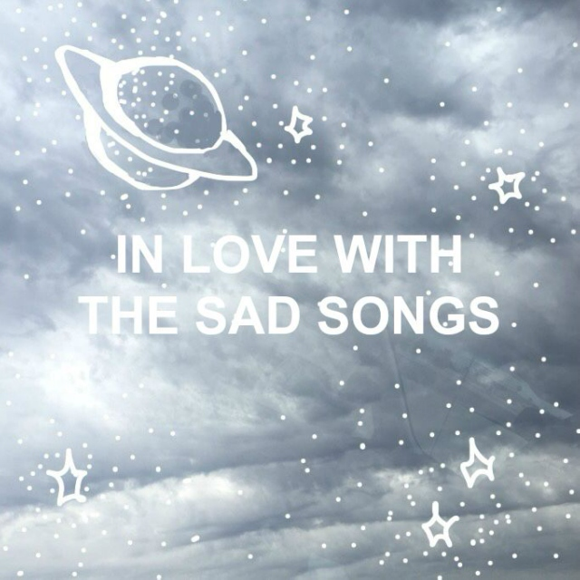 in love with the sad songs