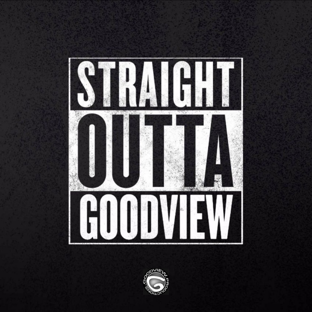 STRAIGHT OUTTA GOODVIEW