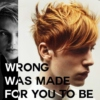 wrong was made for you to be