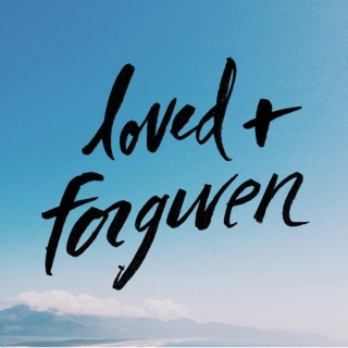 when you need to feel loved + forgiven.
