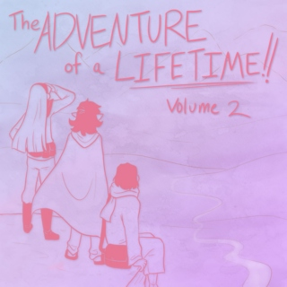 The Adventure of a Lifetime, Volume II