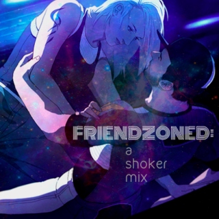 Friendzoned: A Shoker Mix