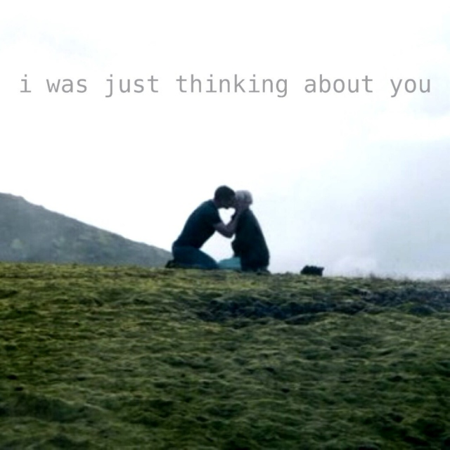 i was just thinking about you