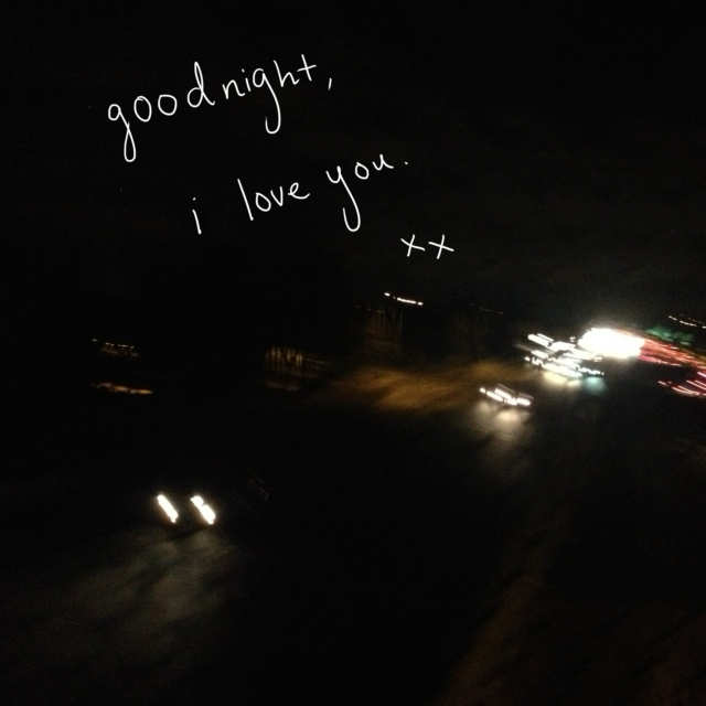 goodnight, i love you.