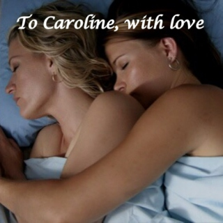 To Caroline, with love ♥