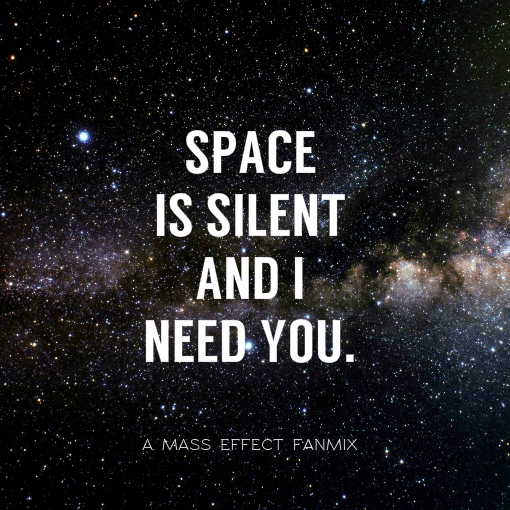 Shepard is Spaced. (Space is Silent and I Need You)