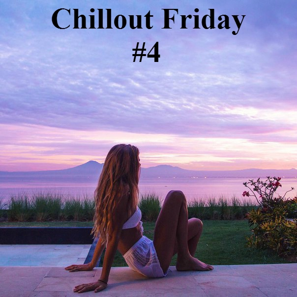 Chillout Friday #4