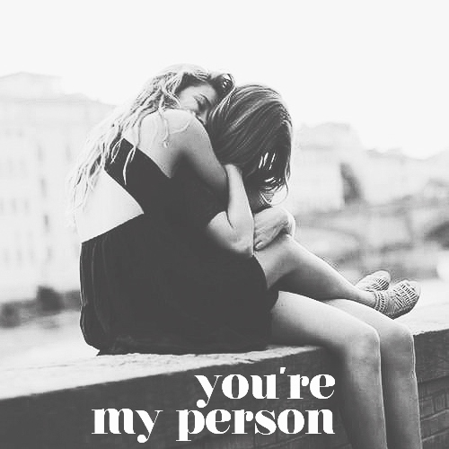 """""""You're my person"""""""