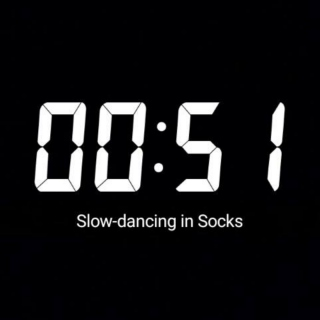 Slow Dancing In Socks