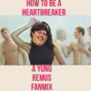 How To Be A Heartbreaker - A Yung Remus Fanmix