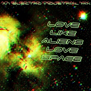 Love Like Aliens Love Space