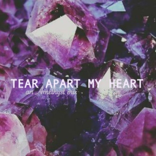 Tear Apart My Heart