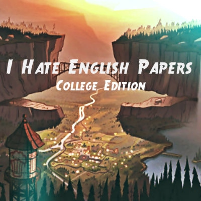 I Hate English Papers (College Edition)