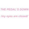 the pedal's down (my eyes are closed)