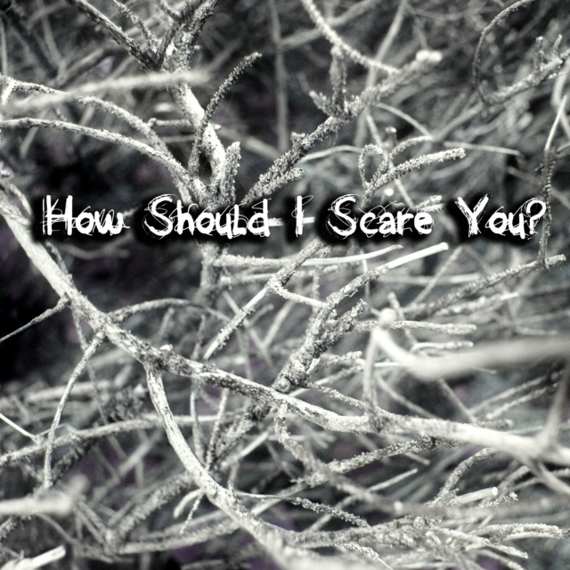 How Should I Scare You?