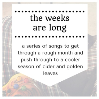 the weeks are long