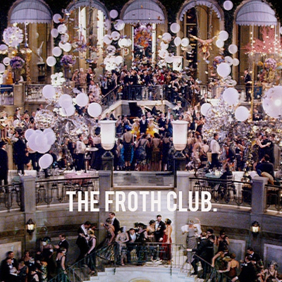 the froth club.
