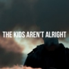 THE KIDS AREN'T ALRIGHT