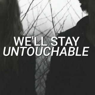 we'll stay untouchable