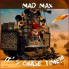 MAD MAX: It's Chase Time!!!