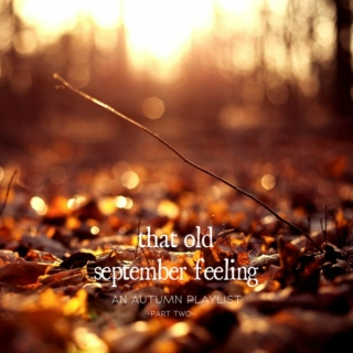that old september feeling | an autumn mix p.2