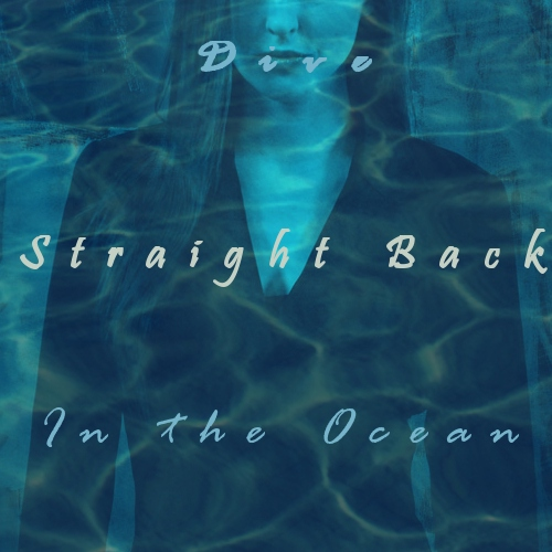 So I'll Dive Straight Back in the Ocean