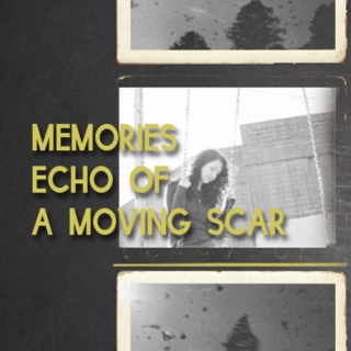 Memories Echo of a Moving Scar