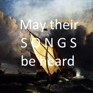 may their S O N G S be heard