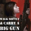 Walk Softly & Carry A Big Gun