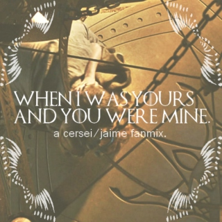 when i was yours and you were mine. //cersei x jaime