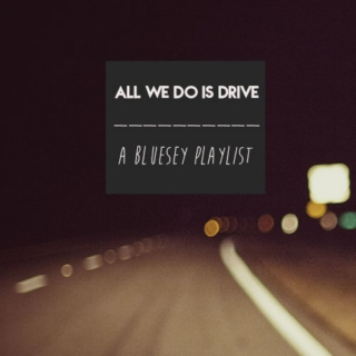 ||ALL WE DO IS DRIVE||