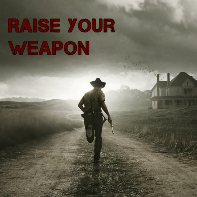 `Raise Your Weapon`