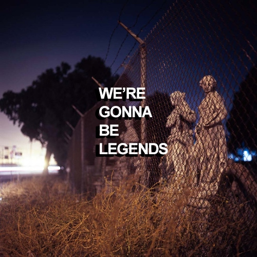 we're gonna be legends