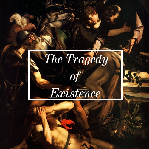 The Tragedy of Existence
