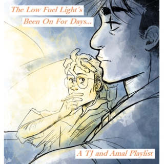 The Low Fuel Light's Been On For Days: A TJ and Amal Playlist