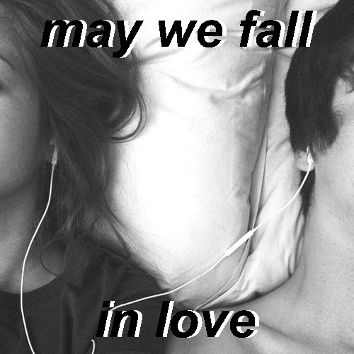 may we fall in love //