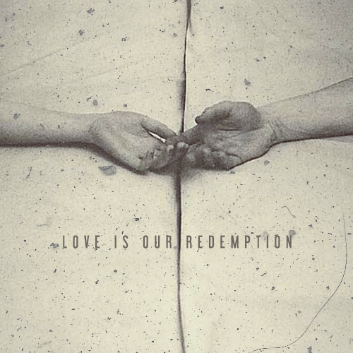 love is our redemption