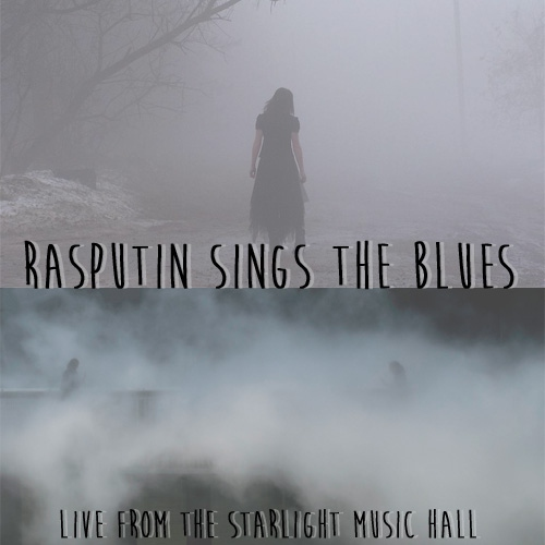 rasputin sings the blues / / live from the starlight music hall