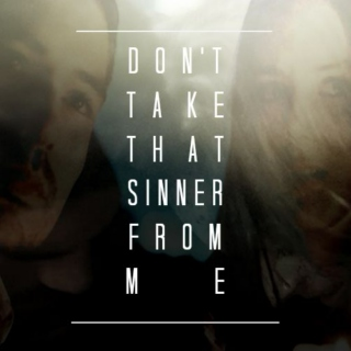 [don't take that sinner from me]