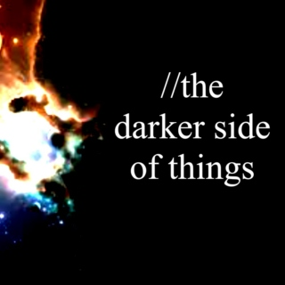 //the darker side of things