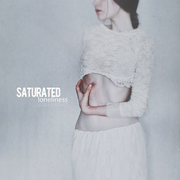 Saturated loneliness.
