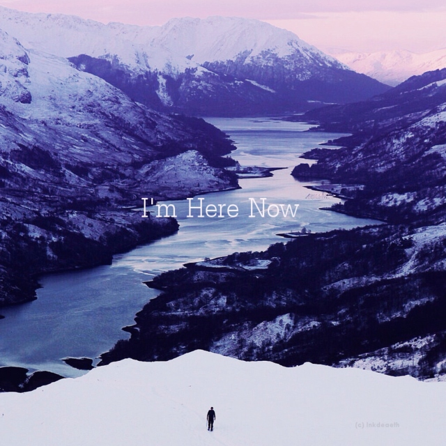 I'm Here Now